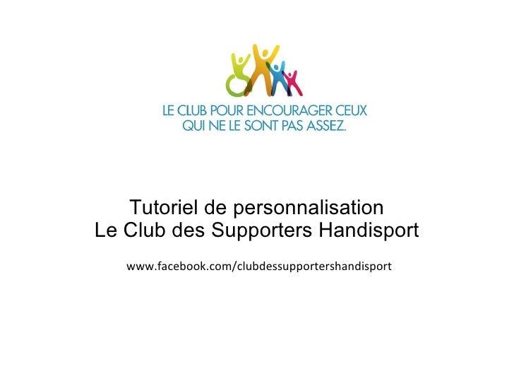 Tutoriel de personnalisationLe Club des Supporters Handisport   www.facebook.com/clubdessupportershandisport