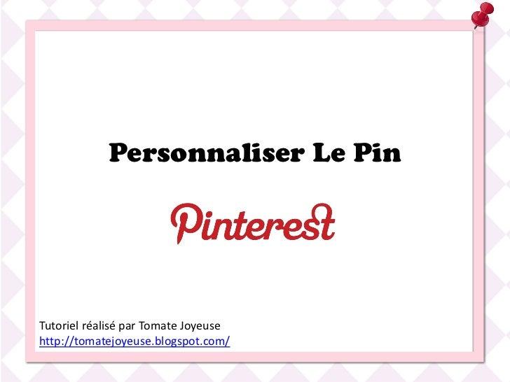 Personnaliser Le PinTutoriel réalisé par Tomate Joyeusehttp://tomatejoyeuse.blogspot.com/