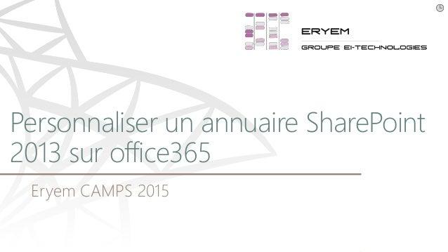 Eryem CAMPS 2015 Personnaliser un annuaire SharePoint 2013 sur office365