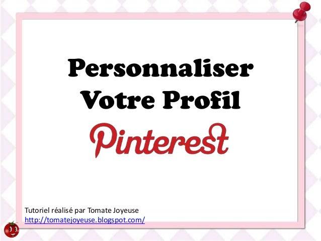Personnaliser             Votre ProfilTutoriel réalisé par Tomate Joyeusehttp://tomatejoyeuse.blogspot.com/