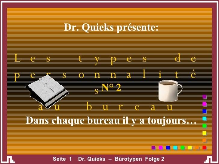 Dr. Quieks présente: Dans chaque bureau il y a toujours… Les types de personnalités  au bureau N° 2