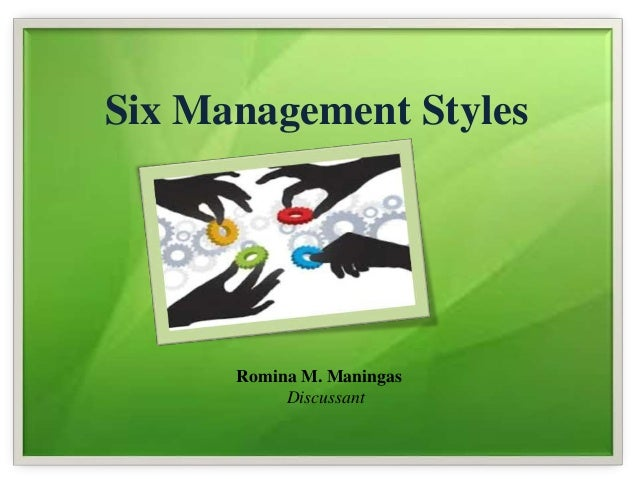 Six Management Styles Romina M. Maningas Discussant