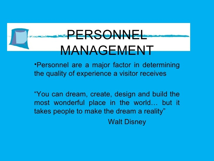 PERSONNEL MANAGEMENT <ul><li>Personnel are a major factor in determining the quality of experience a visitor receives  </l...
