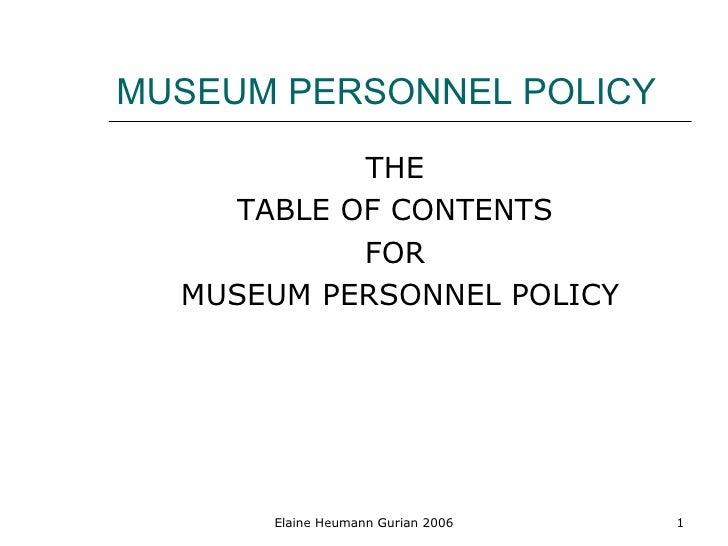 MUSEUM PERSONNEL POLICY <ul><li>THE  </li></ul><ul><li>TABLE OF CONTENTS  </li></ul><ul><li>FOR  </li></ul><ul><li>MUSEUM ...