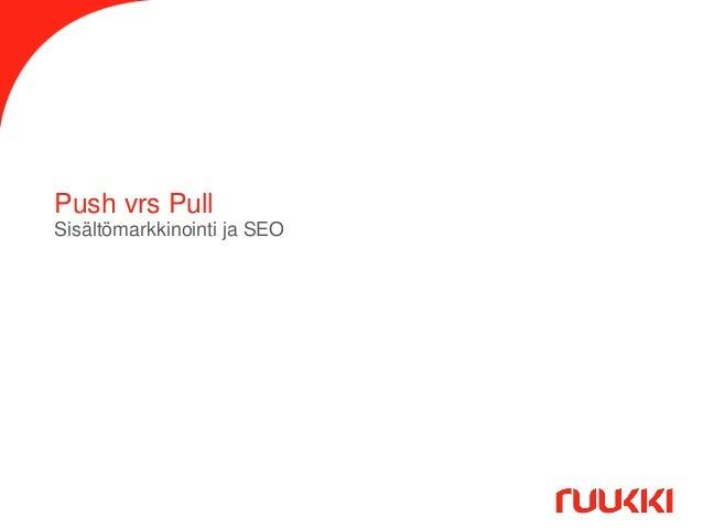 Push vrs Pull Sisältömarkkinointi ja SEO