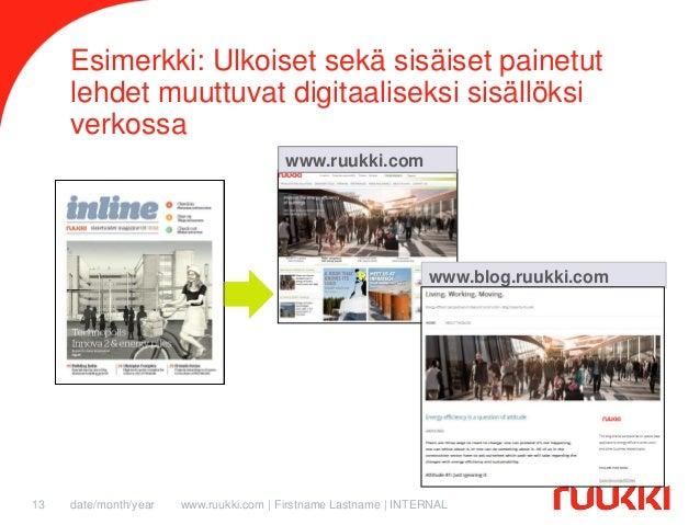 Esimerkki: Ulkoiset sekä sisäiset painetut lehdet muuttuvat digitaaliseksi sisällöksi verkossa www.ruukki.com  www.blog.ru...