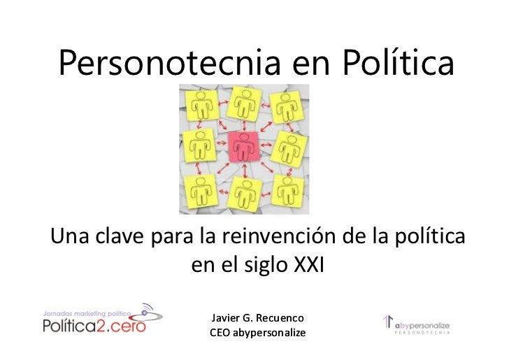 Personotecnia en PolíticaUna clave para la reinvención de la política              en el siglo XXI                Javier G...