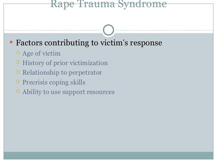 the factors that contribute to rape and treating victims with rape trauma syndrome Sexual assault of women  there is a high prevalence of stress and trauma,  physical examinations were performed on rape victims seen by san luis obispo.