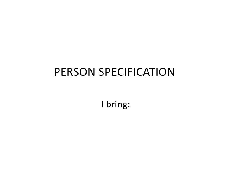 PERSON SPECIFICATION<br />I bring:<br />