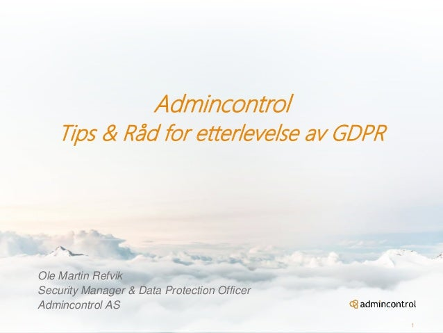 Admincontrol Tips & Råd for etterlevelse av GDPR Ole Martin Refvik Security Manager & Data Protection Officer Admincontrol...