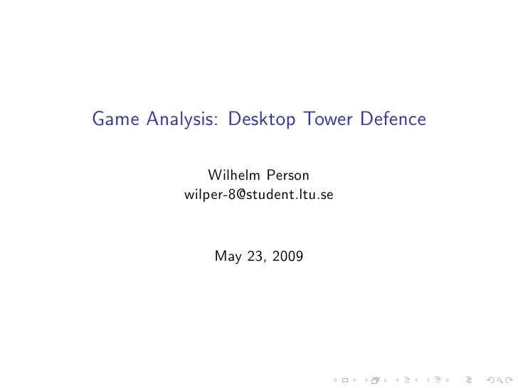 Game Analysis: Desktop Tower Defence               Wilhelm Person          wilper-8@student.ltu.se                May 23, ...