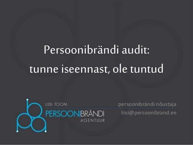 Persoonibrändi audit: tunne iseennast, ole tuntud persoonibrändi nõustaja liisi@persoonibrand.ee