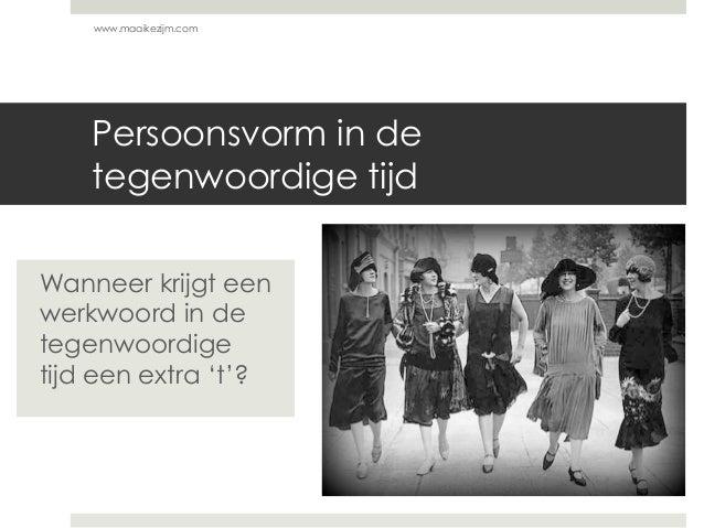 Persoonsvorm in de tegenwoordige tijd www.maaikezijm.com Wanneer krijgt een werkwoord in de tegenwoordige tijd een extra '...