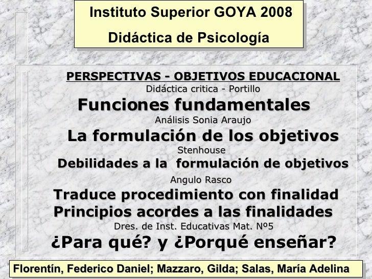 Florentín, Federico Daniel; Mazzaro, Gilda; Salas, María Adelina Instituto Superior GOYA 2008 Didáctica de Psicología <ul>...
