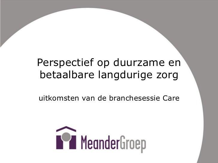 Perspectief op duurzame en betaalbare langdurige zorg uitkomsten van de branchesessie Care