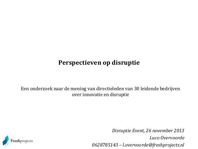 Perspectieven op disruptie  Een onderzoek naar de mening van directieleden van 30 leidende bedrijven over innovatie en dis...