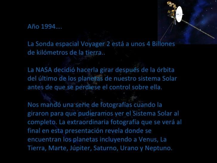 Año 1994….  La Sonda espacial Voyager 2 está a unos 4 Billones de kilómetros de la tierra..  La NASA decidió hacerla gira...