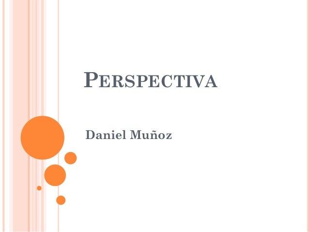PERSPECTIVA Daniel Muñoz