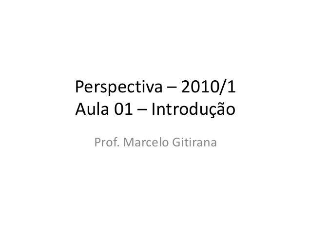 Perspectiva – 2010/1 Aula 01 – Introdução Prof. Marcelo Gitirana