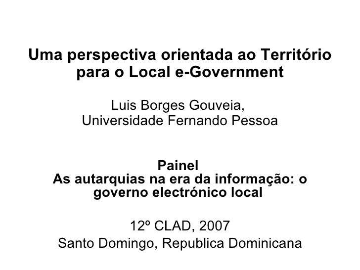 Uma perspectiva orientada ao Território  para o Local e-Government  Luis Borges Gouveia,  Universidade Fernando Pessoa Pai...