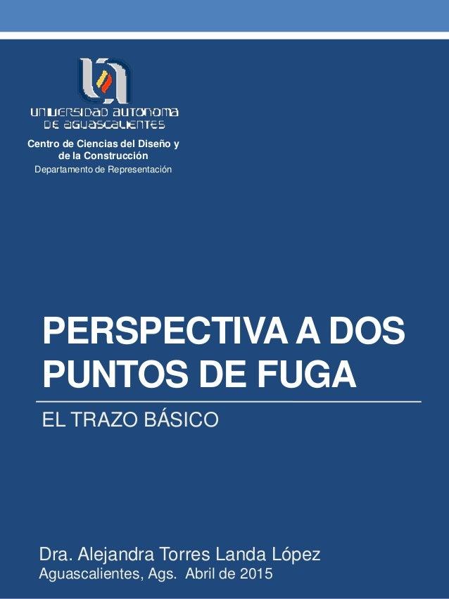 PERSPECTIVAA DOS PUNTOS DE FUGA EL TRAZO BÁSICO Centro de Ciencias del Diseño y de la Construcción Departamento de Represe...
