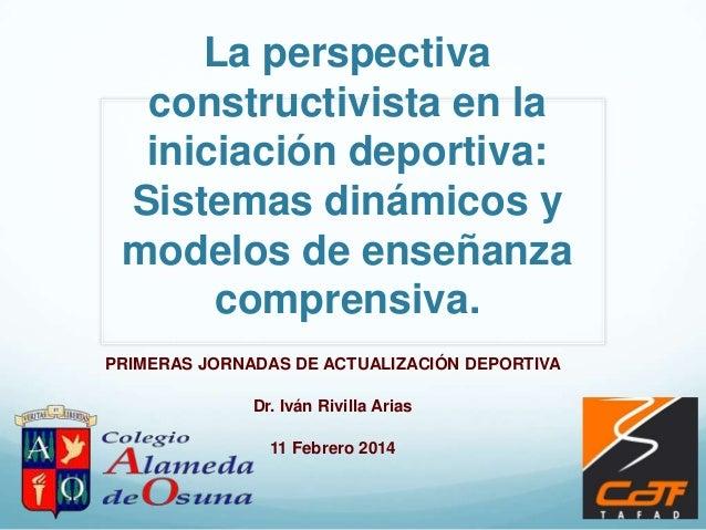 La perspectiva constructivista en la iniciación deportiva: Sistemas dinámicos y modelos de enseñanza comprensiva. PRIMERAS...