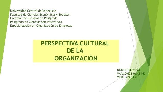 PERSPECTIVA CULTURAL DE LA ORGANIZACIÓN Universidad Central de Venezuela Facultad de Ciencias Económicas y Sociales Comisi...