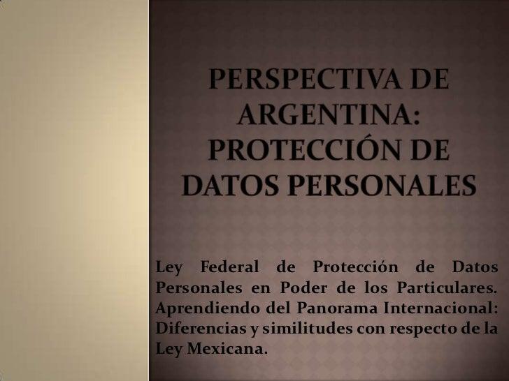 Perspectiva de Argentina: protección de datos personales<br />Ley Federal de Protección de Datos Personales en Poder de lo...