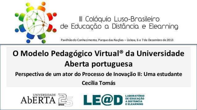 Pavilhão do Conhecimento, Parque das Nações – Lisboa, 6 e 7 de Dezembro de 2013  O Modelo Pedagógico Virtual® da Universid...