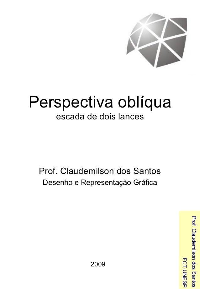 Perspectiva oblíqua     escada de dois lances Prof. Claudemilson dos Santos Desenho e Representação Gráfica               ...