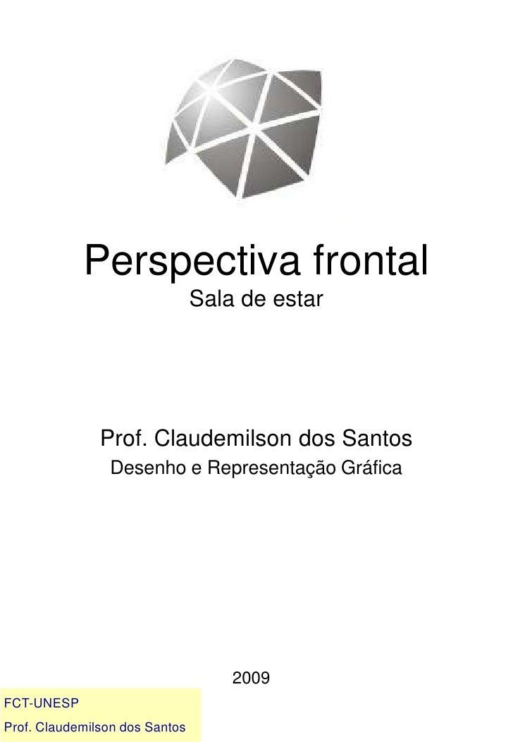 Perspectiva frontalSala de estar<br />Prof. Claudemilson dos Santos<br />Desenho e Representação Gráfica<br />2009<br />