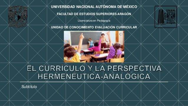 Subtítulo  UNIVERSIDAD NACIONAL AUTÓNOMA DE MÉXICO  FACULTAD DE ESTUDIOS SUPERIORES ARAGÓN  Licenciatura en Pedagogía  UNI...