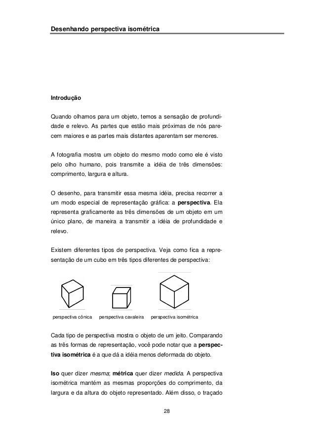 28  Desenhando perspectiva isométrica  Introdução  Quando olhamos para um objeto, temos a sensação de profundi-dade  e rel...