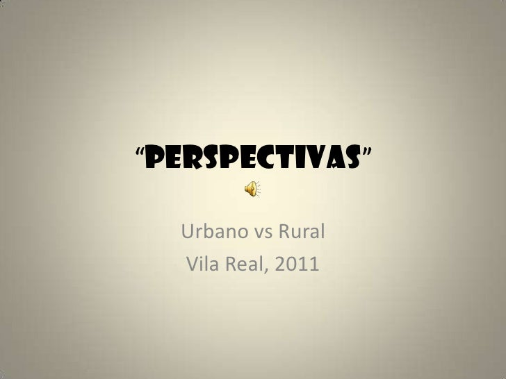 """Perspectivas""<br />Urbano vs Rural<br />Vila Real, 2011<br />"