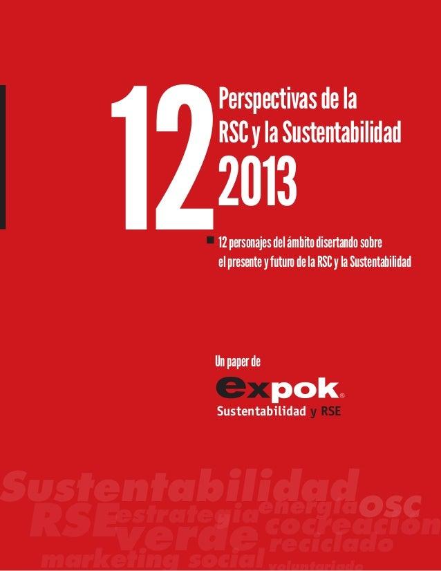 Perspectivasdela RSCylaSustentabilidad 122013 Sustentabilidad y RSE Unpaperde 12personajesdelámbitodisertandosobre elprese...