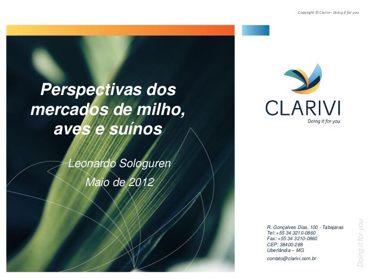 Copyright © Clarivi– Doing it for you Perspectivas dosmercados de milho,  aves e suínos    Leonardo Sologuren      Maio de...