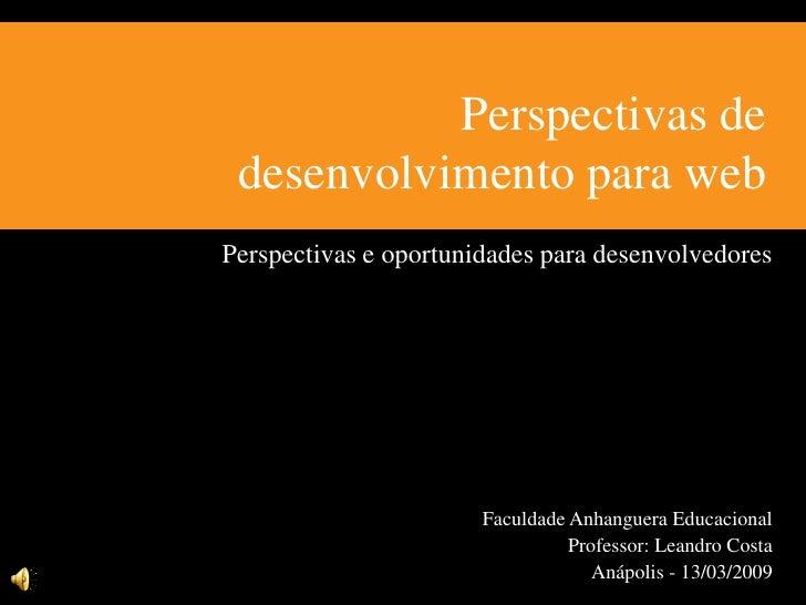 Perspectivas de  desenvolvimento para web Perspectivas e oportunidades para desenvolvedores                            Fac...