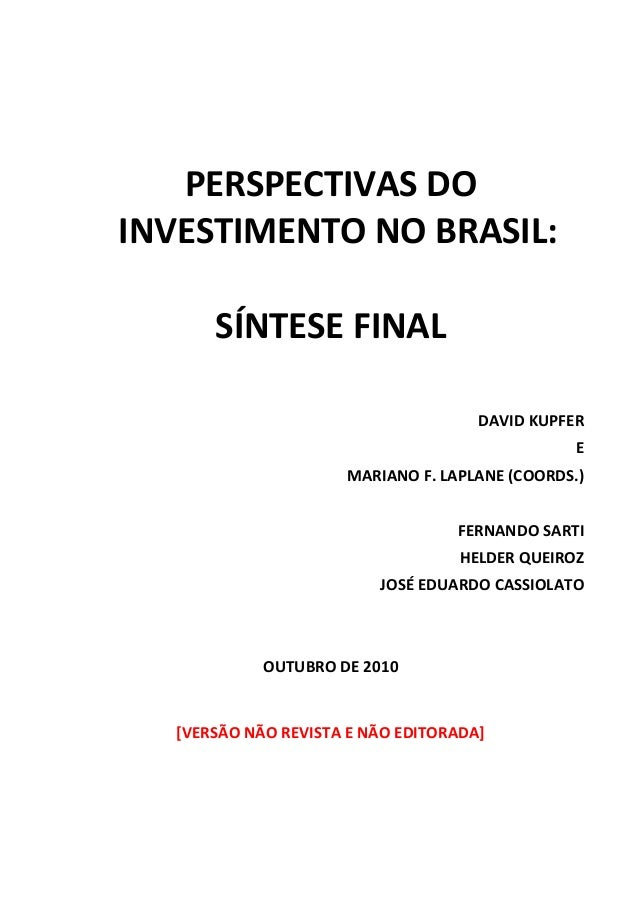 PERSPECTIVAS DO  INVESTIMENTO NO BRASIL:    SÍNTESE FINAL      DAVID KUPFER   E   MARIANO F. LAPLANE (COORDS.)    FE...