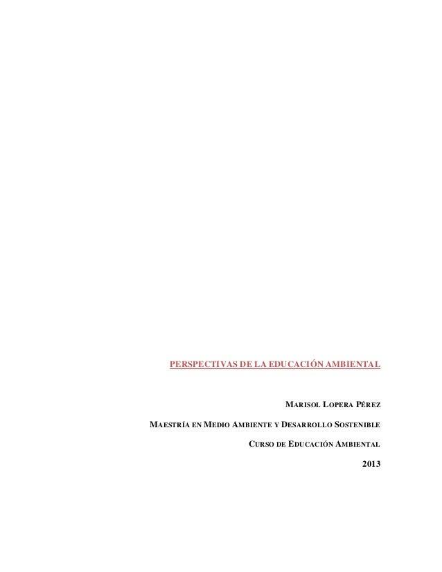 PERSPECTIVAS DE LA EDUCACIÓN AMBIENTAL                             MARISOL LOPERA PÉREZMAESTRÍA EN MEDIO AMBIENTE Y DESARR...