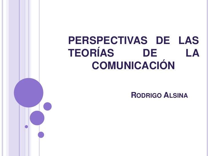 PERSPECTIVAS DE LAS TEORÍAS DE LA COMUNICACIÓNRodrigo Alsina <br />