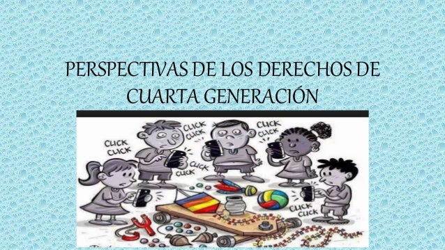 Derechos De Cuarta Generacion | Perspectivas De Los Derechos De Cuarta Generacion