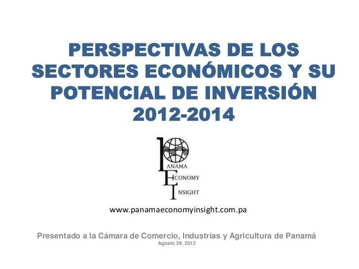 PERSPECTIVAS DE LOSSECTORES ECONÓMICOS Y SU POTENCIAL DE INVERSIÓN        2012-2014                  www.panamaeconomyinsi...