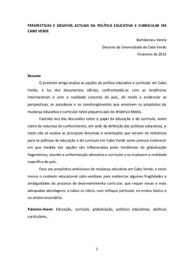 1PERSPECTIVAS E DESAFIOS ACTUAIS DA POLÍTICA EDUCATIVA E CURRICULAR EMCABO VERDEBartolomeu VarelaDocente da Universidade d...