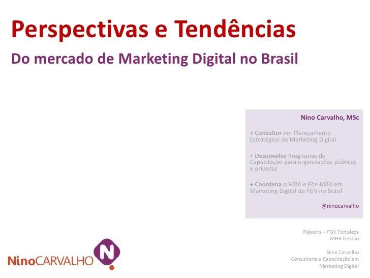 Perspectivas e TendênciasDo mercado de Marketing Digital no Brasil                                                     Nin...