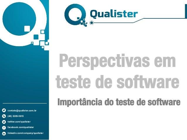 contato@qualister.com.br (48) 3285-5615 twitter.com/qualister facebook.com/qualister linkedin.com/company/qualister Perspe...