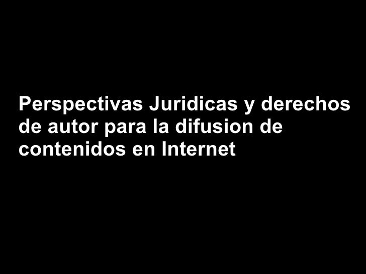 Perspectivas Juridicas y derechos de autor para la difusion de contenidos en Internet