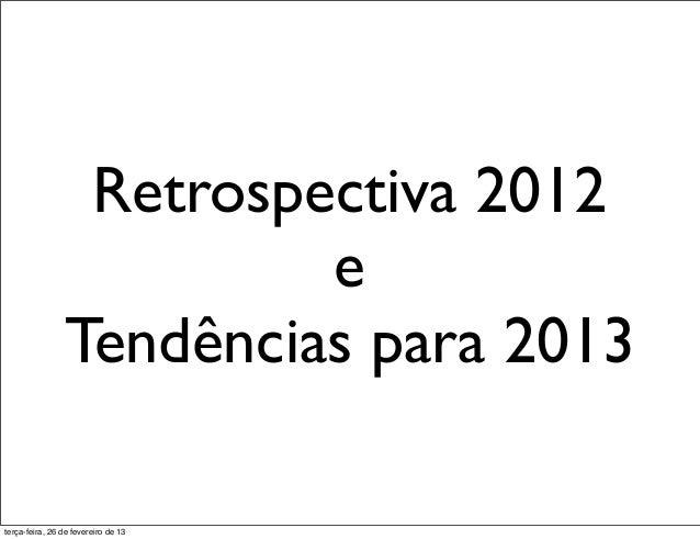 Retrospectiva 2012                         e                Tendências para 2013terça-feira, 26 de fevereiro de 13