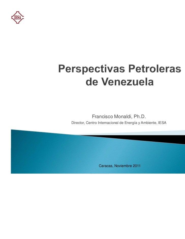 Francisco Monaldi, Ph.D.Director, Centro Internacional de Energía y Ambiente, IESA                Caracas, Noviembre 2011