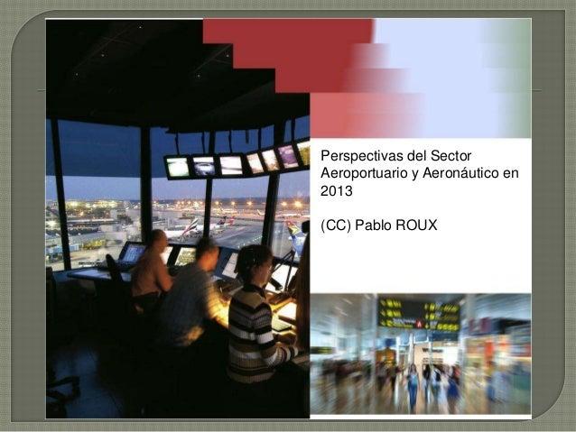 Perspectivas del SectorAeroportuario y Aeronáutico en2013(CC) Pablo ROUX
