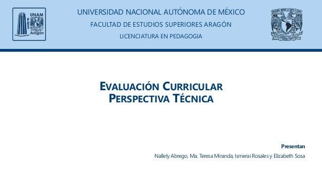UNIVERSIDAD NACIONAL AUTÓNOMA DE MÉXICO  FACULTAD DE ESTUDIOS SUPERIORES ARAGÓN  LICENCIATURA EN PEDAGOGIA  EVALUACIÓN CUR...